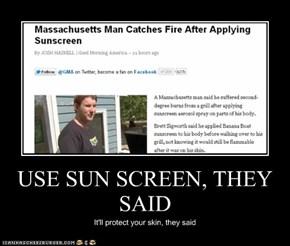 USE SUN SCREEN, THEY SAID