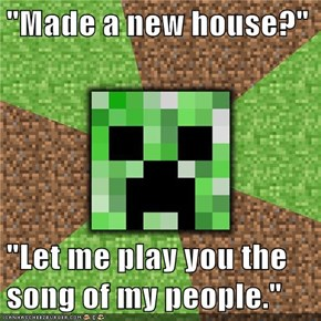 """Made a new house?""  ""Let me play you the song of my people."""