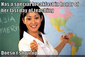 Has a special breakfast in honor of her last day of teaching  Doesn't show up