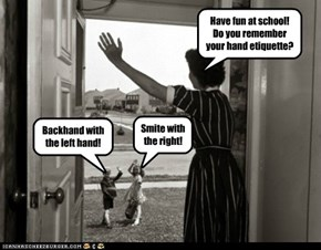 Have fun at school! Do you remember your hand etiquette?