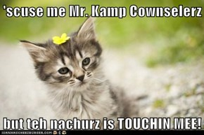 'scuse me Mr. Kamp Cownselerz  but teh nachurz is TOUCHIN MEE!