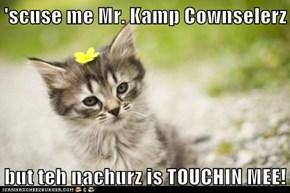 'scuse me Mr. Kamp Cownselerz  but teh nachurz is TOUCHIN MEE!