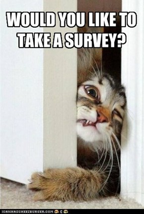 WOULD YOU LIKE TO TAKE A SURVEY?