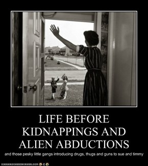 LIFE BEFORE KIDNAPPINGS AND ALIEN ABDUCTIONS