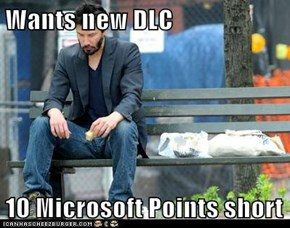 Wants new DLC  10 Microsoft Points short