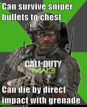 Can survive sniper bullets to chest  Can die by direct impact with grenade