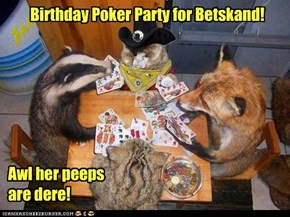 Birthday Poker Party for Bets! Everybody's Welcome!