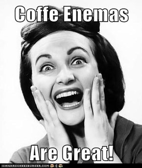 Coffe Enemas  Are Great!