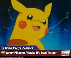 Breaking News - Angry Pikachu Attacks It's Own Trainer!!!