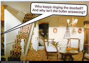 Who keeps ringing the doorbell? And why isn't the butler answering?