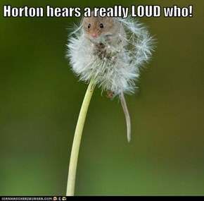 Horton hears a really LOUD who!