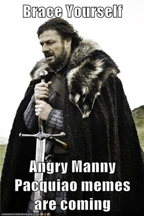 Brace Yourself  Angry Manny Pacquiao memes are coming