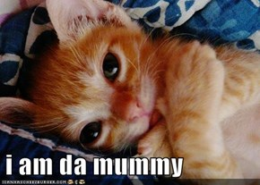 i am da mummy