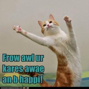 Frow awl ur kares awae an b happi!