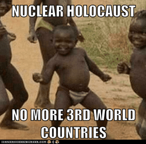 NUCLEAR HOLOCAUST  NO MORE 3RD WORLD COUNTRIES