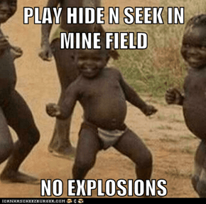 PLAY HIDE N SEEK IN MINE FIELD  NO EXPLOSIONS