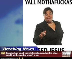 Breaking News - Imagine how much more interesting reading the bible would be if swearing wasn't a sin.