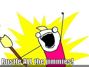 Rustle ALL the jimmies!