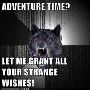ADVENTURE TIME?  LET ME GRANT ALL YOUR STRANGE WISHES!
