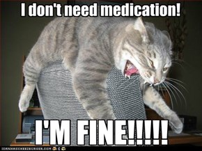 I don't need medication!
