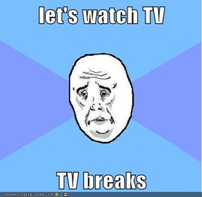 let's watch TV  TV breaks