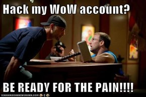 Hack my WoW account?  BE READY FOR THE PAIN!!!!