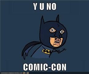 Y U NO  COMIC-CON