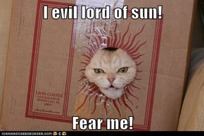 I evil lord of sun!  Fear me!