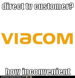 direct tv customer?  how inconvenient