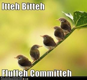 Itteh Bitteh  Fluffeh Committeh
