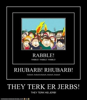 THEY TERK ER JERBS!
