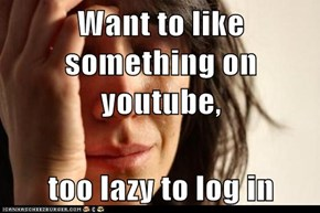 Want to like something on youtube,  too lazy to log in