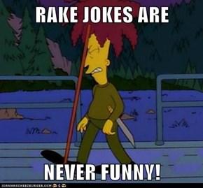 RAKE JOKES ARE  NEVER FUNNY!