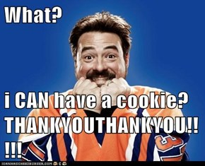 What?  i CAN have a cookie? THANKYOUTHANKYOU!!!!!