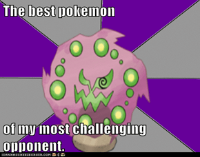 The best pokemon   of my most challenging opponent.