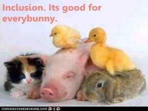Inclusion. Its good for everybunny.