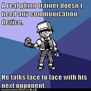 A real pkmn trainer doesn't need any communication device.  He talks face to face with his next opponent.