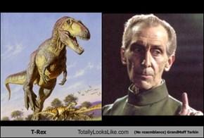 T-Rex Totally Looks Like (No resemblance) GrandMoff Tarkin