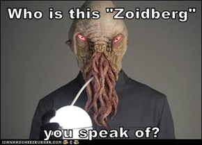 """Who is this """"Zoidberg""""  you speak of?"""