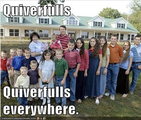 Quiverfulls  Quiverfulls everywhere.