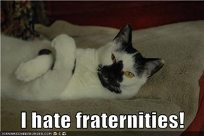 I hate fraternities!