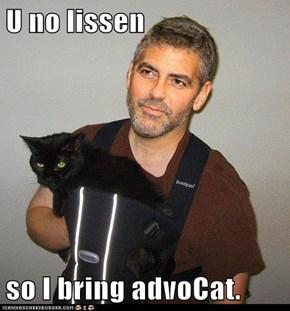 U no lissen  so I bring advoCat.