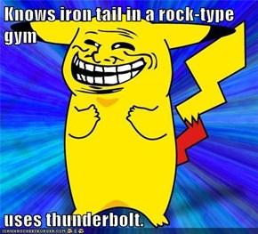 Knows iron tail in a rock-type gym  uses thunderbolt.