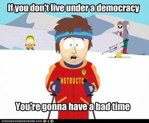 If you don't live under a democracy