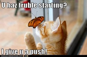 U haz truble starting?  I give u a push!