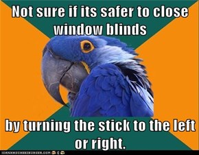 Not sure if its safer to close window blinds  by turning the stick to the left or right.
