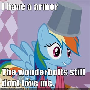 I have a armor  The wonderbolts still dont love me.