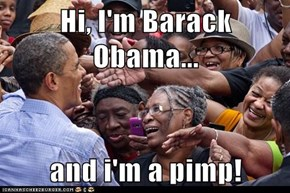 Hi, I'm Barack Obama...  and i'm a pimp!