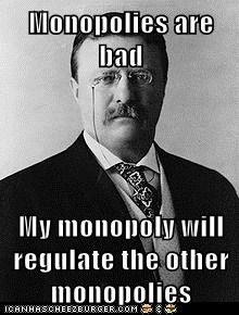 Monopolies are bad  My monopoly will regulate the other monopolies