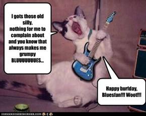 Bluesfan's Birthday, you say?